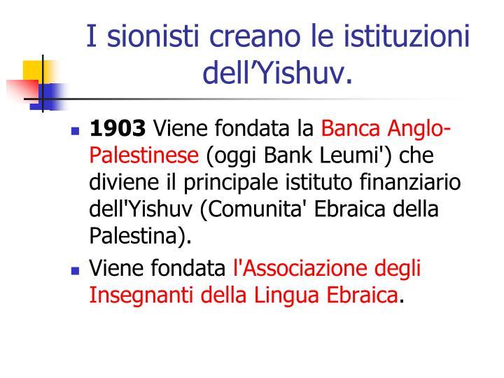 I sionisti creano le istituzioni dell'Yishuv.