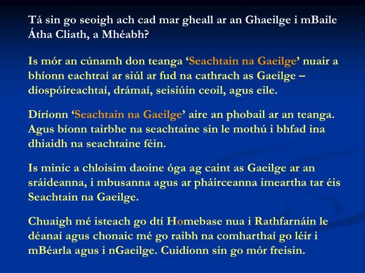 Tá sin go seoigh ach cad mar gheall ar an Ghaeilge i mBaile Átha Cliath, a Mhéabh?