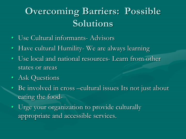 Overcoming Barriers:  Possible Solutions