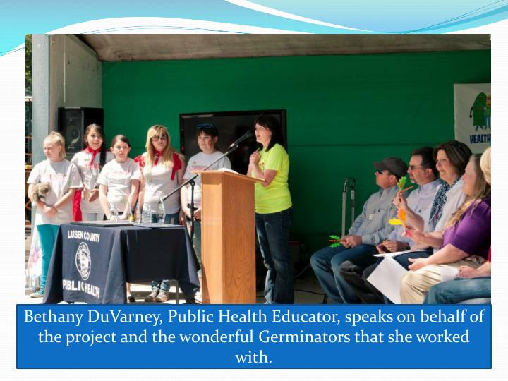 Bethany DuVarney, Public Health Educator, speaks on behalf of the project and the wonderful Germinators that she worked with.