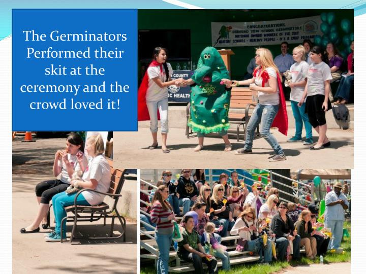 The Germinators Performed their skit at the ceremony and the crowd loved it!