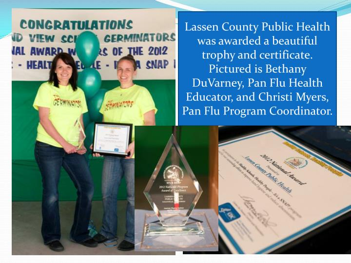 Lassen County Public Health was awarded a beautiful trophy and certificate. Pictured is Bethany DuVarney, Pan Flu Health Educator, and Christi Myers, Pan Flu Program Coordinator.