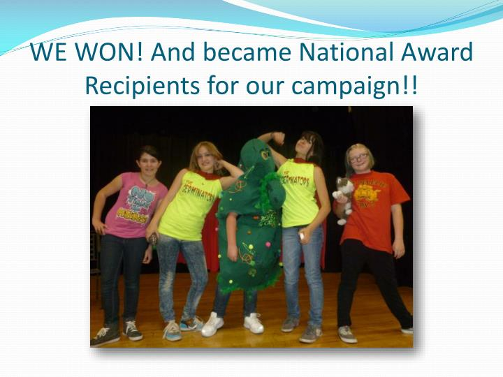 WE WON! And became National Award Recipients for our campaign!!