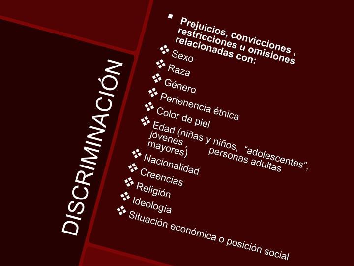 Prejuicios, convicciones , restricciones u omisiones relacionadas con: