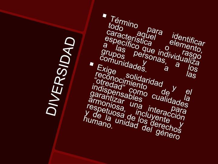 Término para identificar todo aquel elemento, característica o rasgo específico que individualiza a las personas, a los grupos y a las
