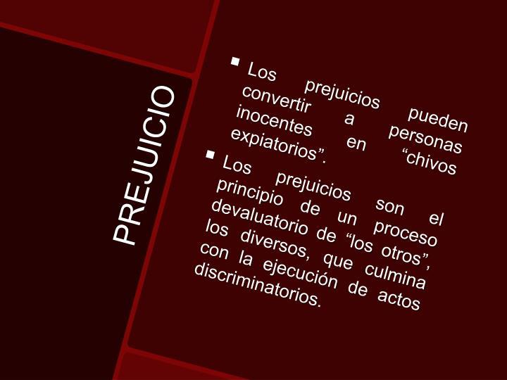 """Los prejuicios pueden convertir a personas inocentes en """"chivos expiatorios""""."""