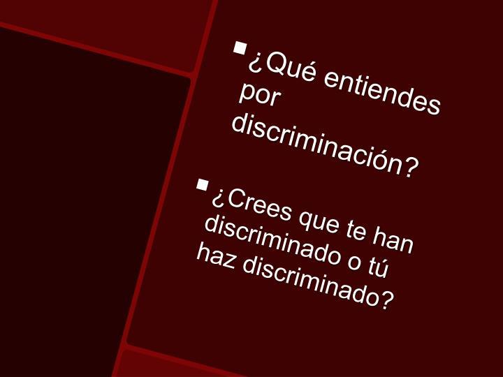 ¿Qué entiendes por discriminación?