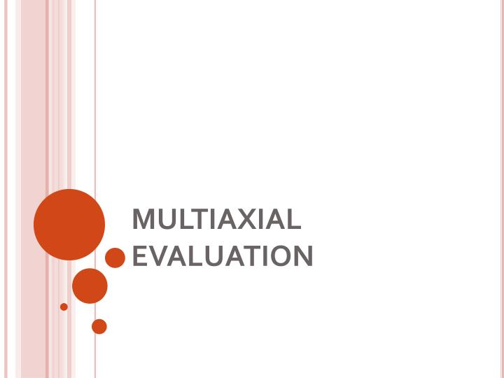 MULTIAXIAL EVALUATION