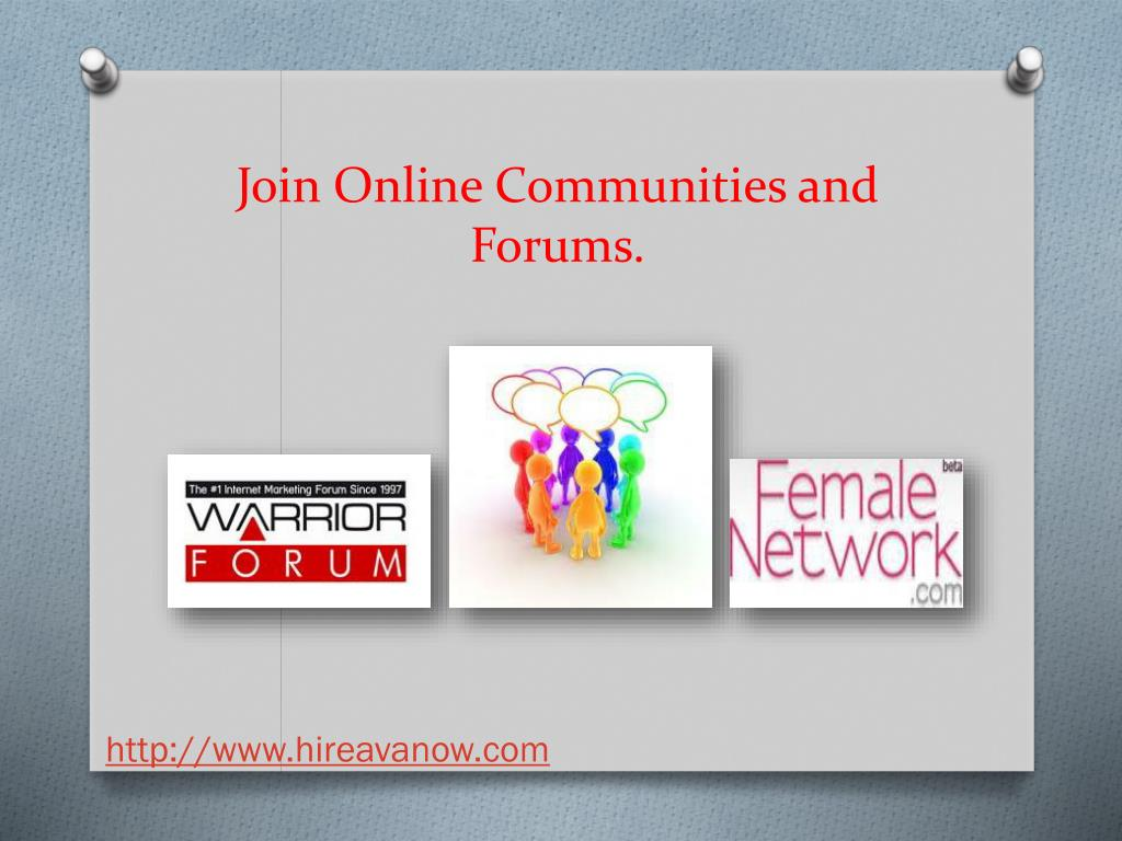 Join Online Communities and Forums.