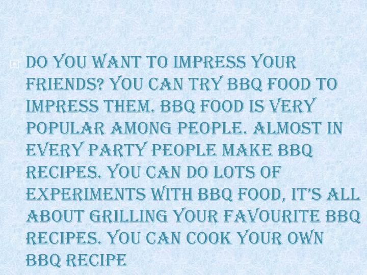 Do you want to impress your friends? You can try BBQ food to impress them. BBQ food is very popular ...