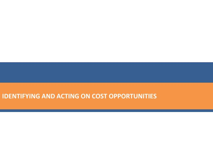 IDENTIFYING AND ACTING ON COST OPPORTUNITIES