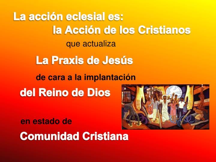 La acción eclesial es: