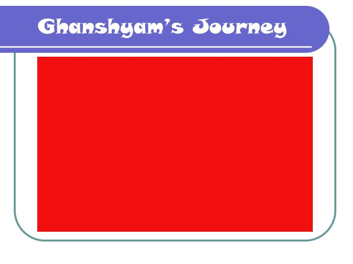 Ghanshyam's Journey