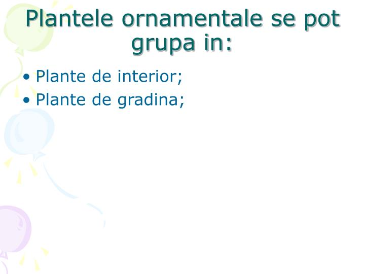 Plantele ornamentale se pot grupa in