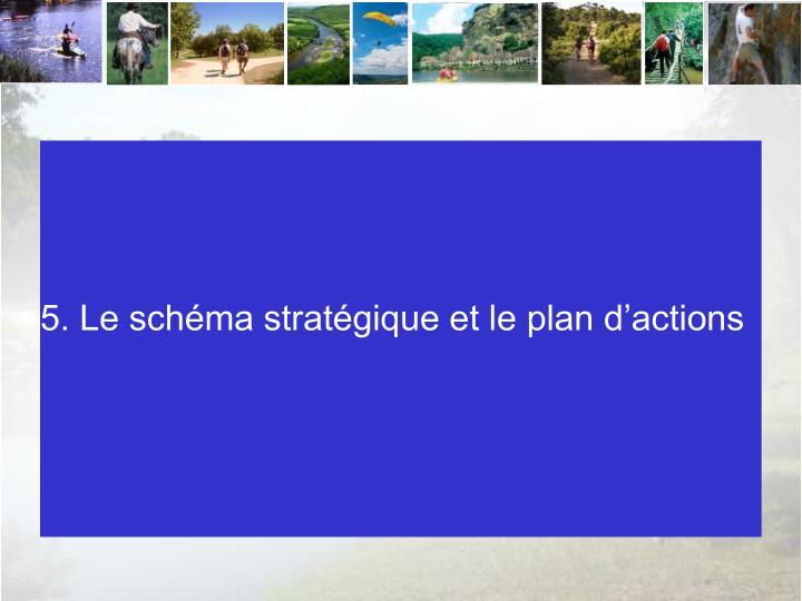 5. Le schéma stratégique et le plan d'actions