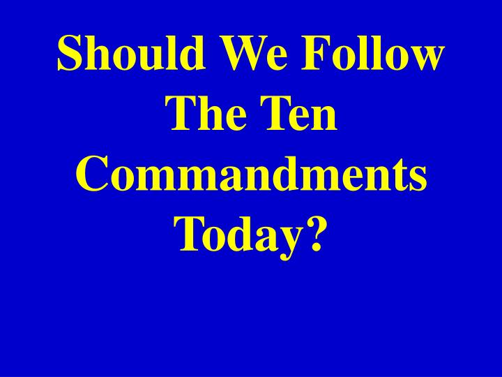 Should we follow the ten commandments today