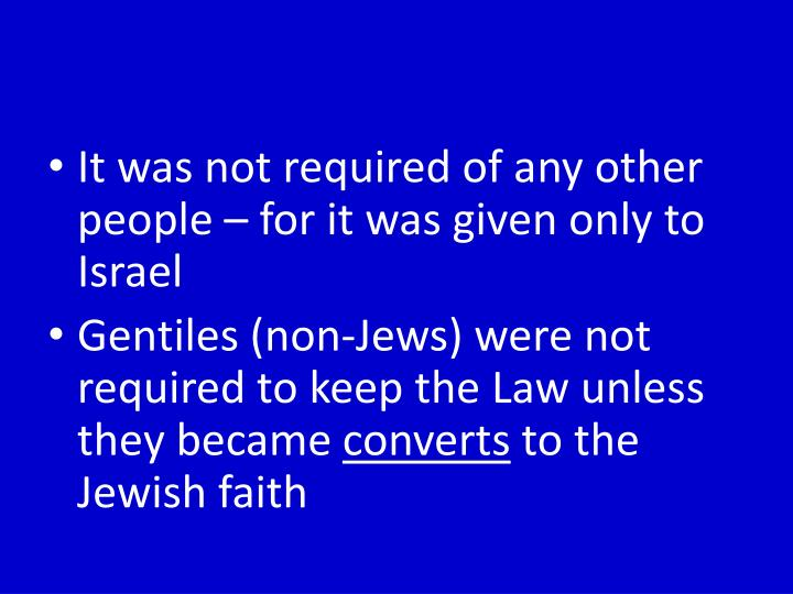 It was not required of any other people – for it was given only to Israel