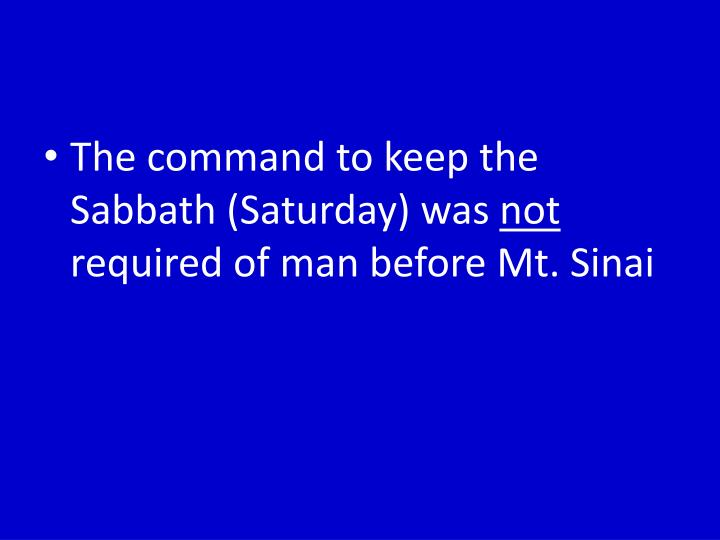 The command to keep the Sabbath (Saturday) was