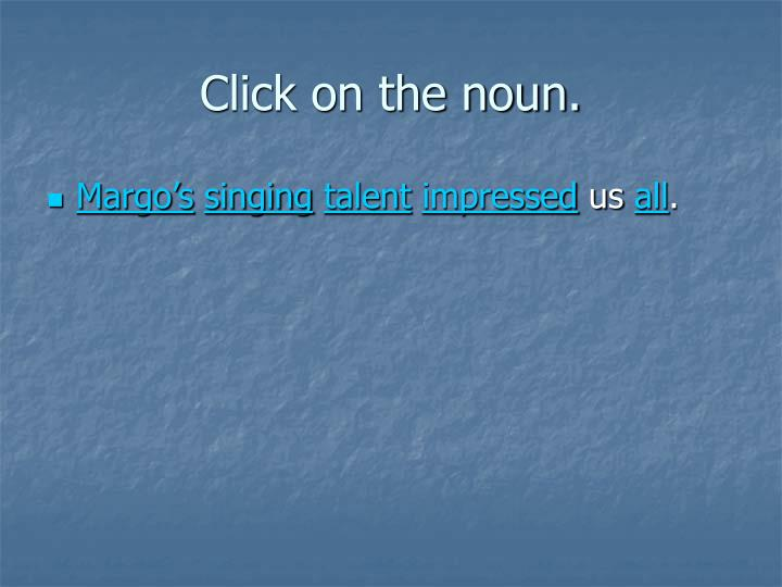 Click on the noun.