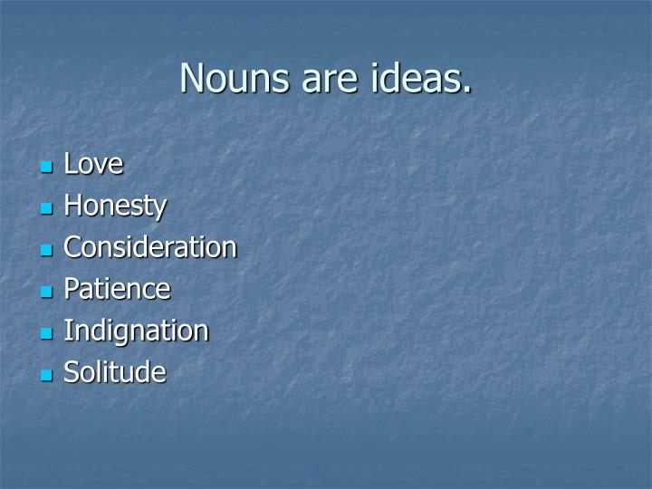 Nouns are ideas.