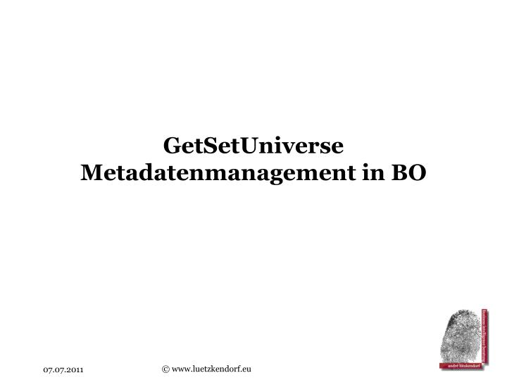 Getsetuniverse metadatenmanagement in bo