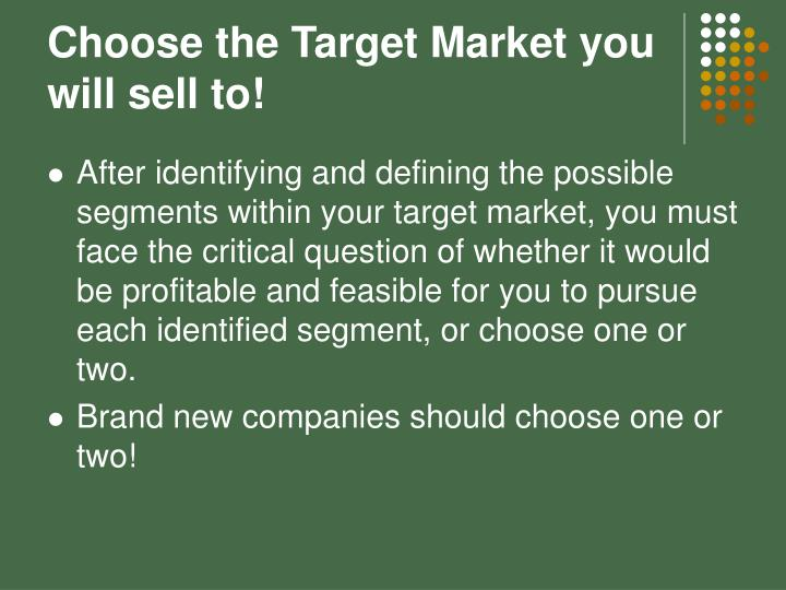 Choose the Target Market you will sell to!