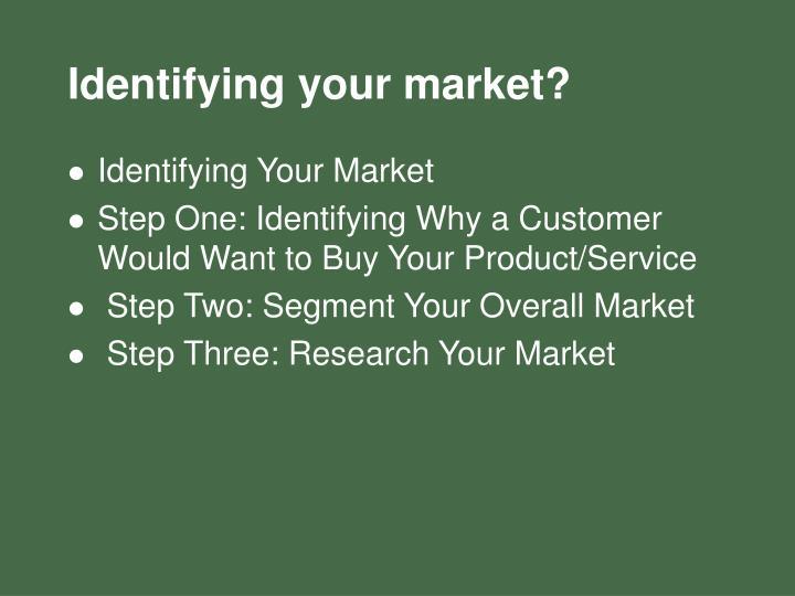 Identifying your market?