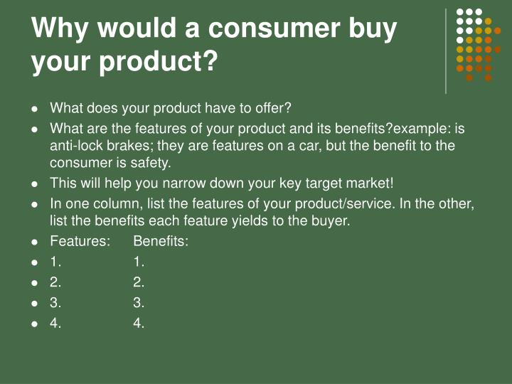 Why would a consumer buy your product?