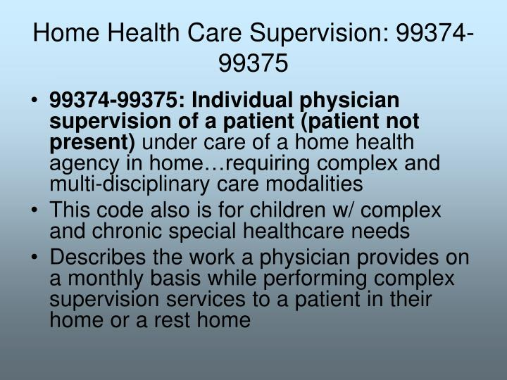 Home Health Care Supervision: 99374-99375