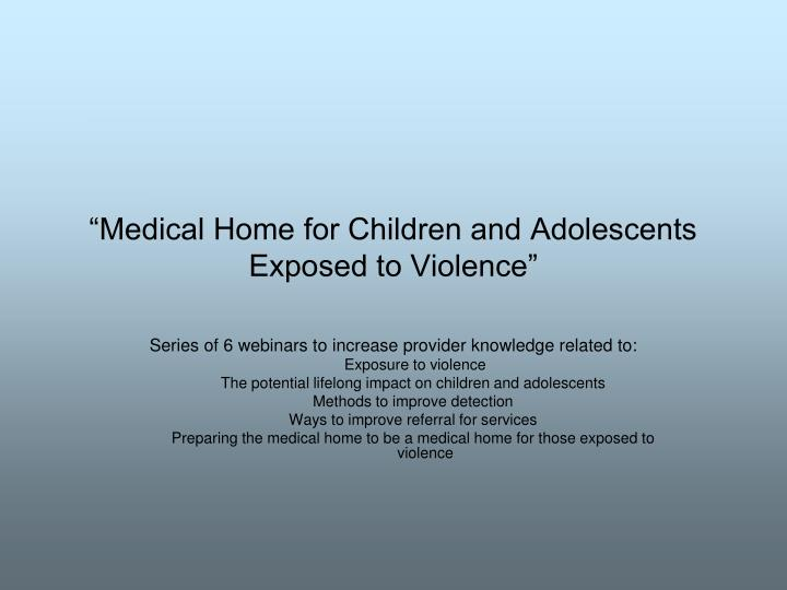 """Medical Home for Children and Adolescents Exposed to Violence"""
