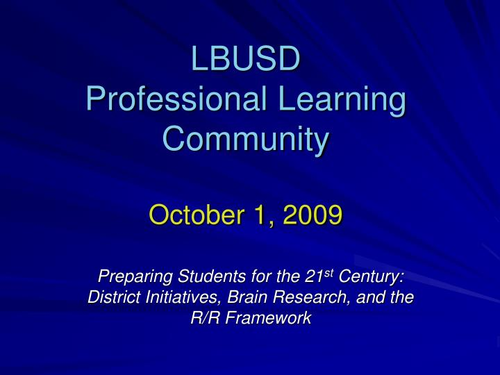 Lbusd professional learning community october 1 2009