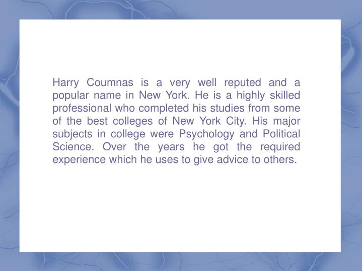 Harry Coumnas is a very well reputed and a popular name in New York. He is a highly skilled professi...