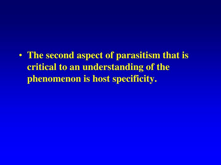 The second aspect of parasitism that is critical to an understanding of the phenomenon is host specificity.