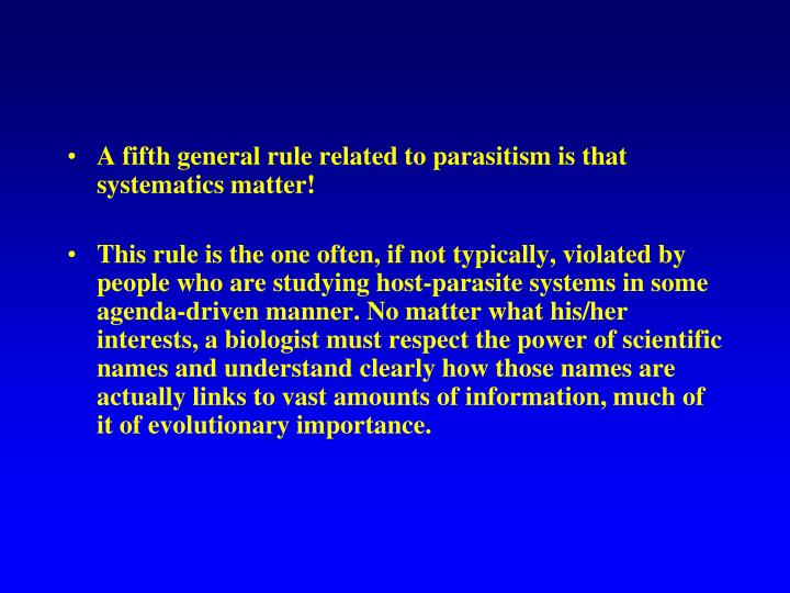 A fifth general rule related to parasitism is that systematics matter!