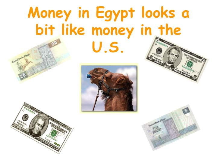 Money in Egypt looks a bit like money in the U.S.