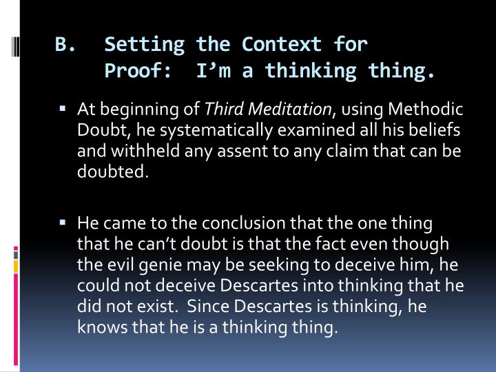 B.Setting the Context for Proof:  I'm a thinking thing.