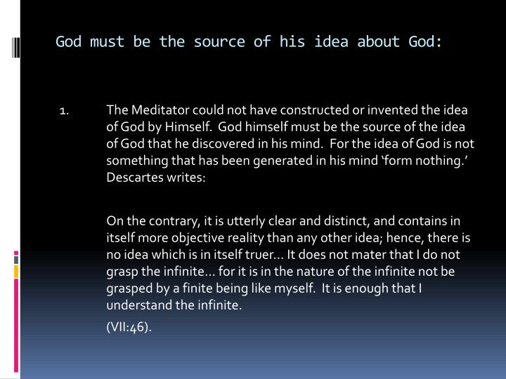 God must be the source of his idea about God:
