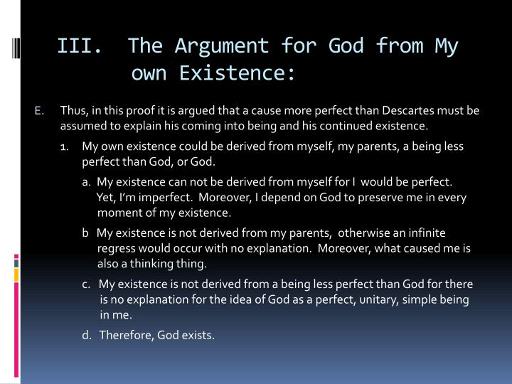 III.  The Argument for God from My   own Existence: