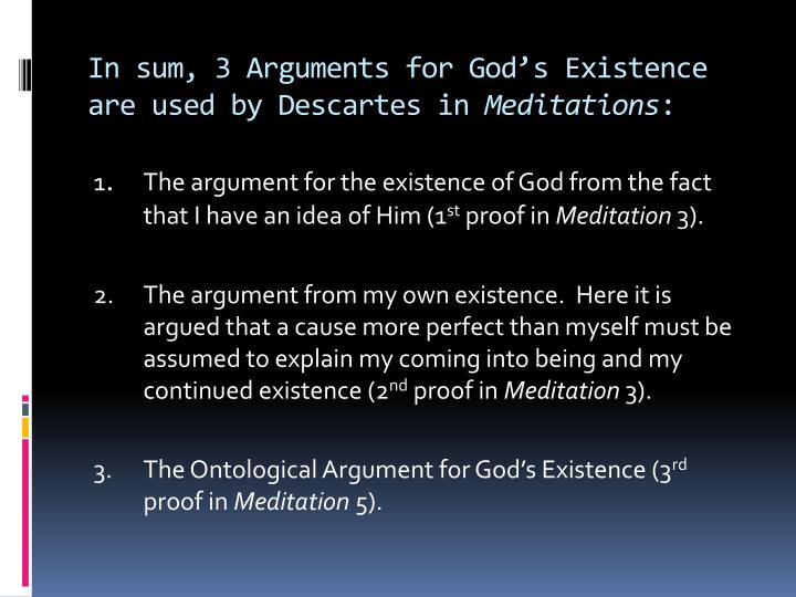 In sum, 3 Arguments for God's Existence are used by Descartes in