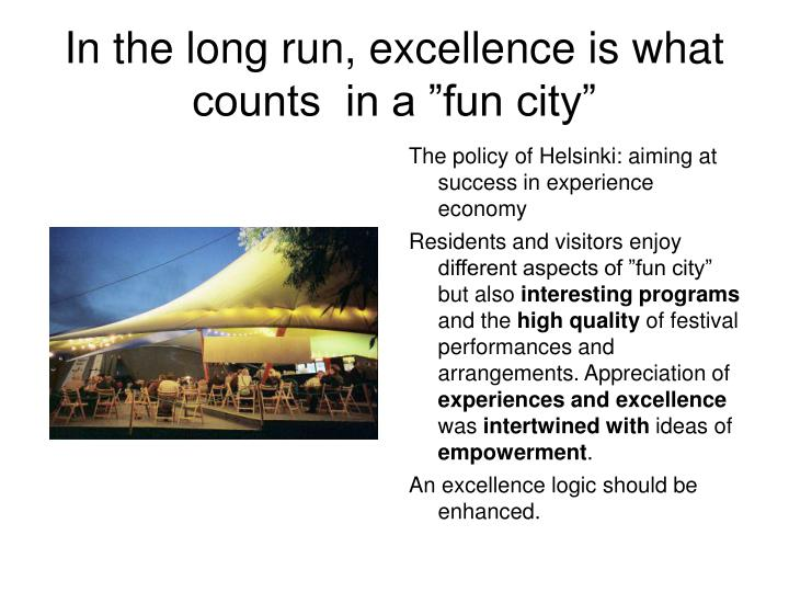 "In the long run, excellence is what counts  in a ""fun city"""