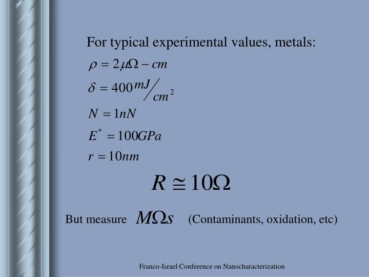 For typical experimental values, metals: