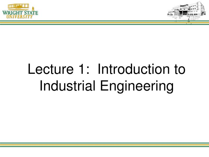 Lecture 1:  Introduction to Industrial Engineering
