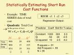 statistically estimating short run cost functions