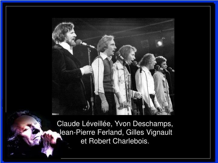 Claude Léveillée, Yvon Deschamps, Jean-Pierre Ferland, Gilles Vignault et Robert Charlebois.