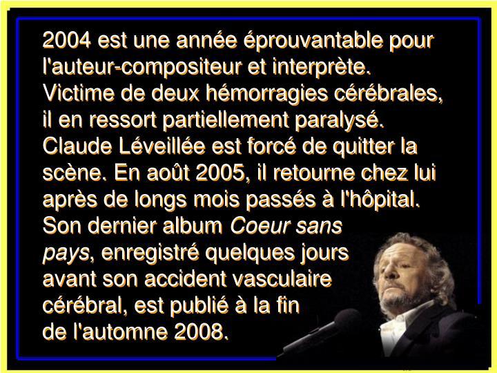 2004 est une année éprouvantable pour l'auteur-compositeur et interprète. Victime de deux hémorragies cérébrales, il en ressort partiellement paralysé.