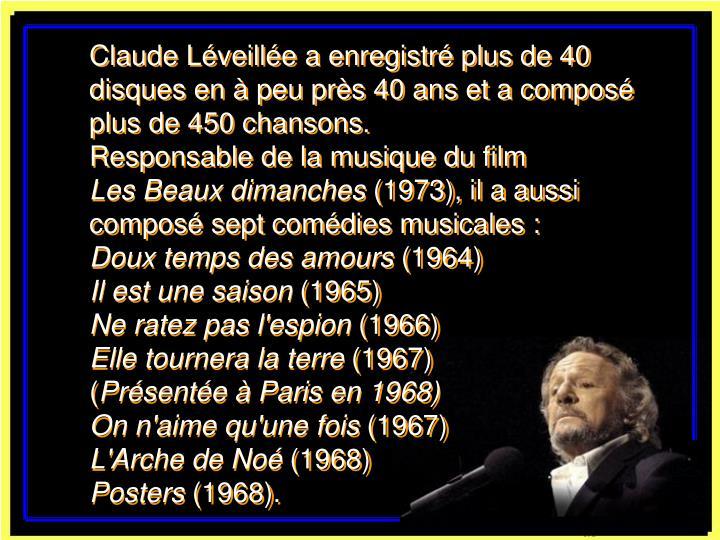 Claude Léveillée a enregistré plus de 40 disques en à peu près 40 ans et a composé plus de 450 chansons.