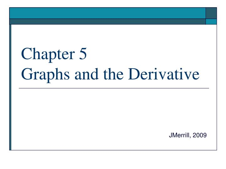 Chapter 5 graphs and the derivative