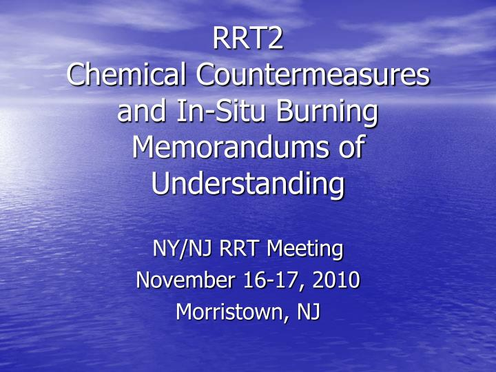 Rrt2 chemical countermeasures and in situ burning memorandums of understanding