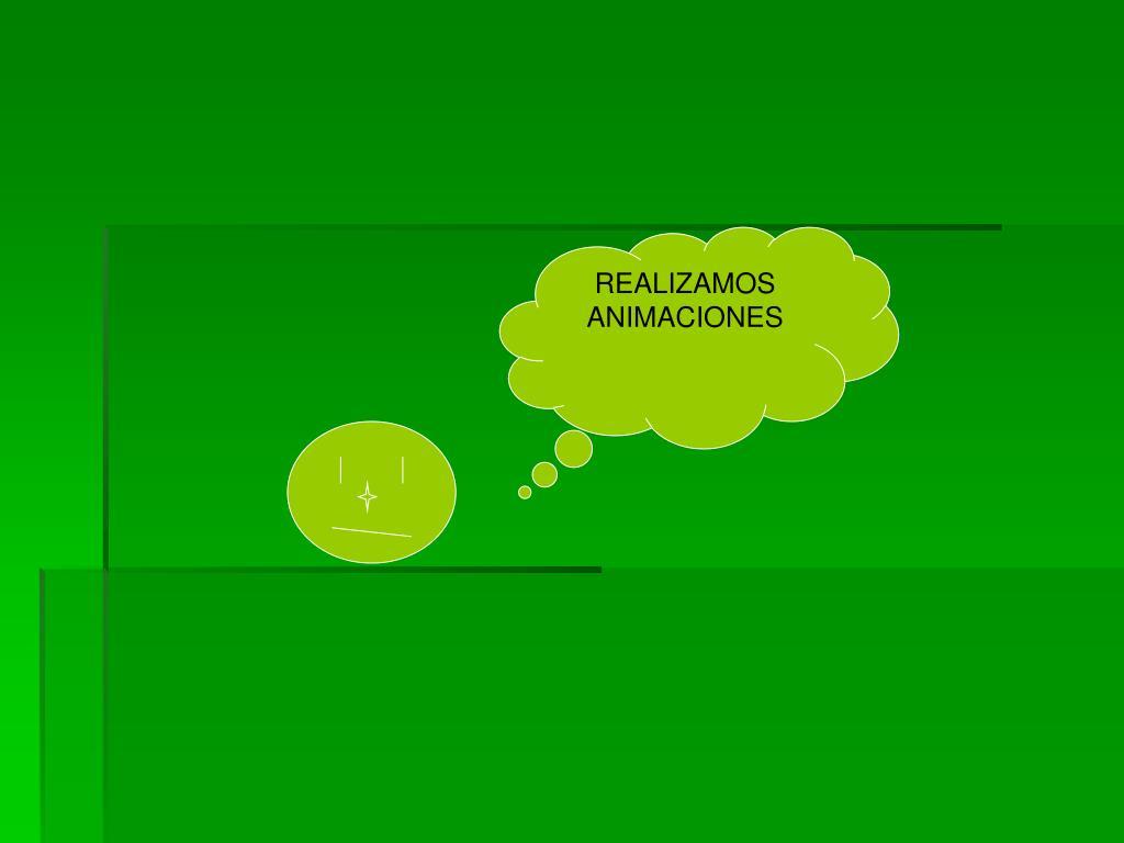REALIZAMOS ANIMACIONES