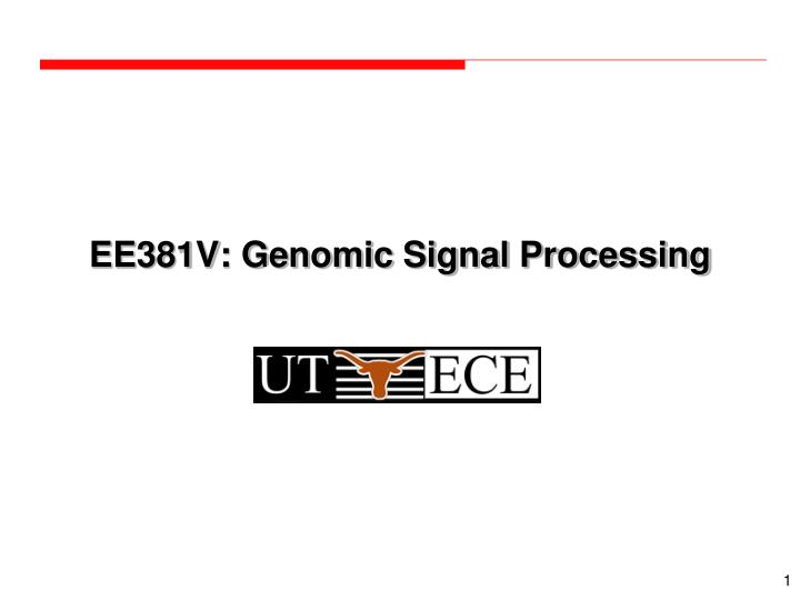 EE381V: Genomic Signal Processing